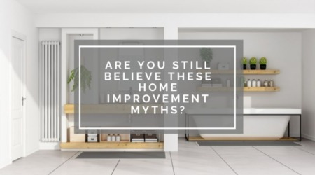 Are You Still Believe These Home Improvement Myths?