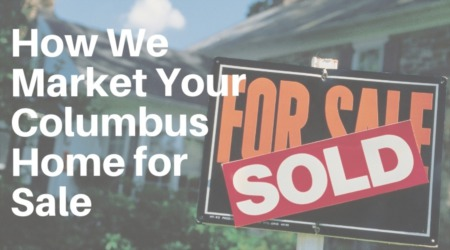 How We Market Your Columbus Home for Sale