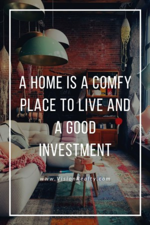 A Home is a Comfy Place to Live AND a Good Investment