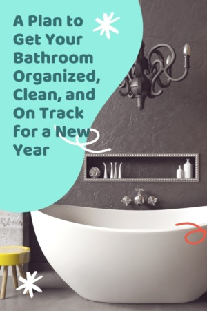 A Plan to Get Your Bathroom Organized, Clean, and On Track for a New Year