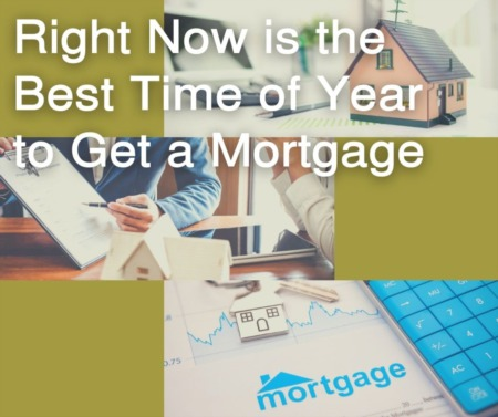 Right Now is the Best Time of Year to Get a Mortgage
