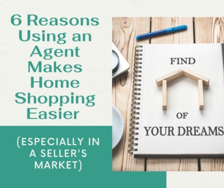 6 Reasons Using an Agent Makes Home Shopping Easier (Especially in a Sellers' Market)