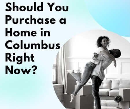 Should You Purchase a Home in Columbus Right Now?