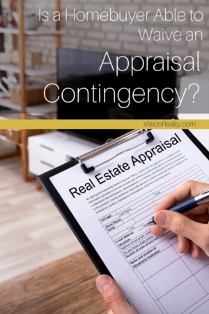 Is a Homebuyer Able to Waive an Appraisal Contingency?