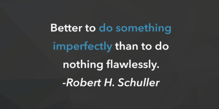 Weekly Inspiration: Better To Do SOMETHING Imperfectly