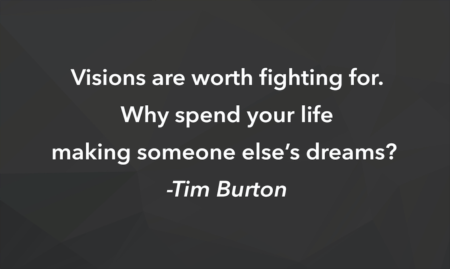 Weekly Inspiration: Visions are worth fighting for