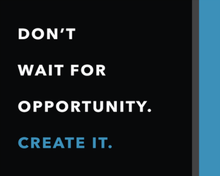 Weekly Inspiration: Create your opportunity
