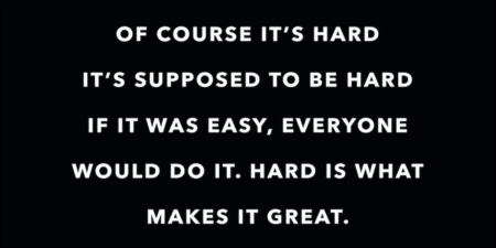 OF COURSE IT'S HARD! That's what makes it great!