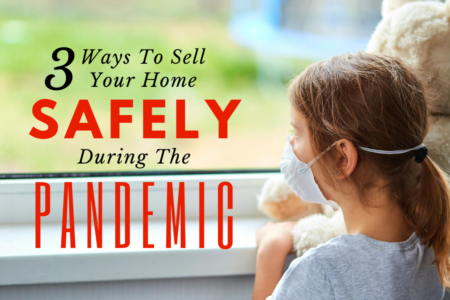Sell Your Home Safely During A Pandemic