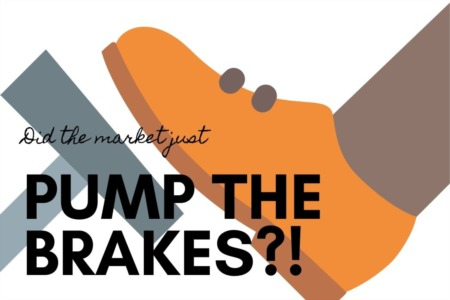 Is The Market Pumping The Brakes?!