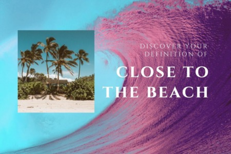 Discover Your Definition Of 'Close To The Beach'