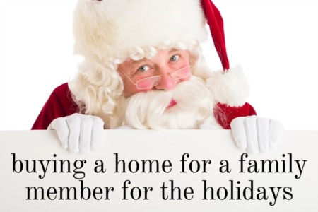 Buying A Home For SOMEONE ELSE This Christmas?