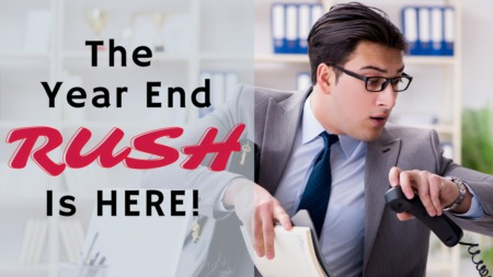 The Year End Rush Is Here!