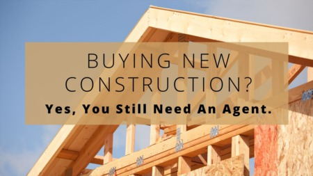 Buying New Construction? Yes, You Need A Real Estate Agent.