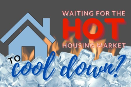 Waiting For The HOT Market To Cool Down?