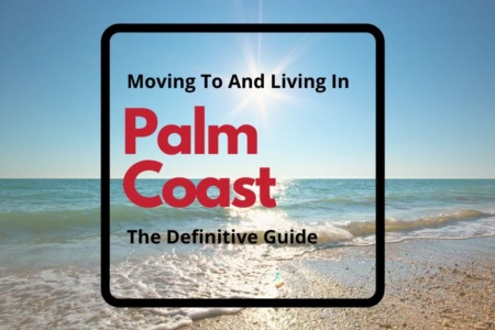 Moving To & Living in Palm Coast, Florida: The Definitive Guide [2021 Edition]