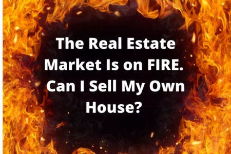 The Real Estate Market Is on FIRE. Can I Sell My Own House?