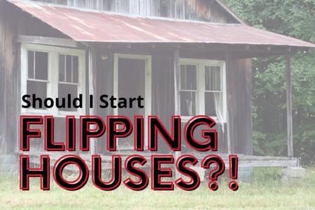 Should I Start Flipping Houses?!