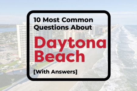 The 10 Most Common Questions Asked About Daytona Beach, Florida [With Answers]