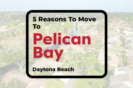 5 Reasons To Move to Pelican Bay, Daytona Beach
