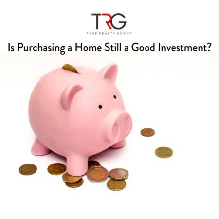 Is Purchasing a Home Still a Good Investment?
