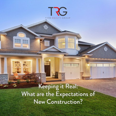 Keeping it Real: What are the Expectations for Purchasing a New Construction Home?