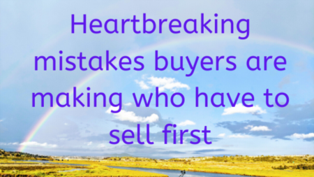 Heartbreaking mistakes buyers are making today who have to sell first.