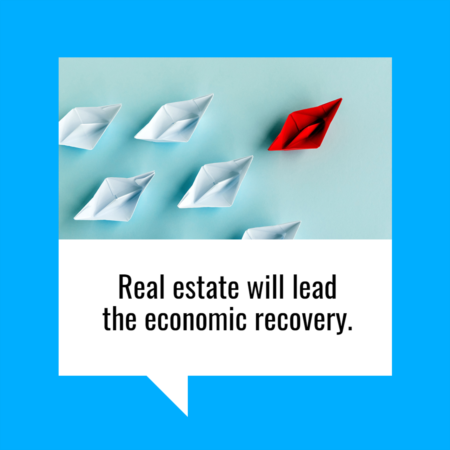Real Estate Will Lead the Economic Recovery