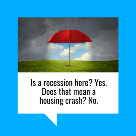 Is a Recession Here? Yes. Does that Mean a Housing Crash? No.