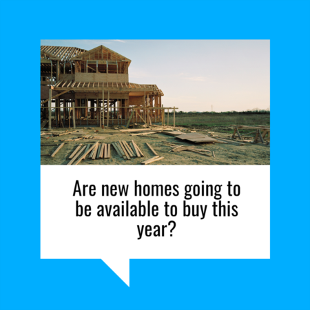 Are New Homes Going to Be Available to Buy This Year?