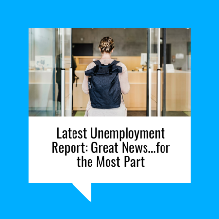Latest Unemployment Report: Great News…for the Most Part