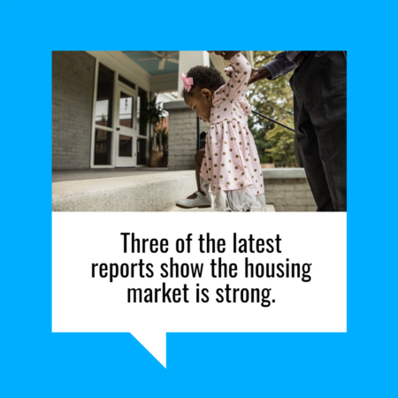 Three of the Latest Reports Show Housing Market Is Strong