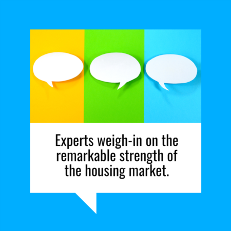 Experts Weigh-In on the Remarkable Strength of the Housing Market