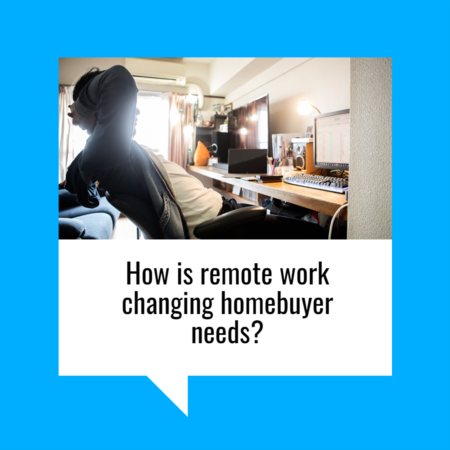 How Is Remote Work Changing Homebuyer Needs?