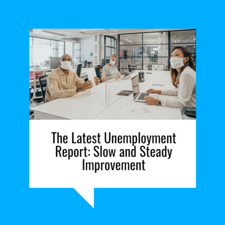 The Latest Unemployment Report: Slow and Steady Improvement