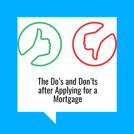 The Do's and Don'ts after Applying for a Mortgage