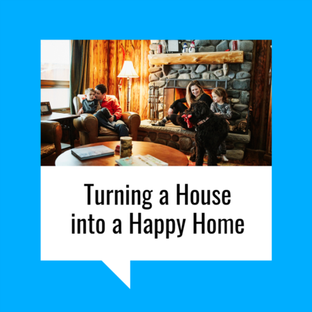 Turning a House into a Happy Home