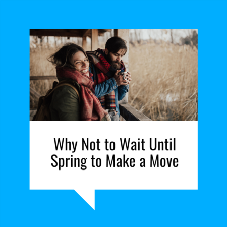 Why Not to Wait Until Spring to Make a Move