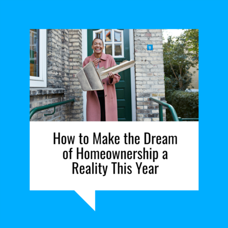 How to Make the Dream of Homeownership a Reality This Year