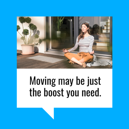 Why Moving May Be Just the Boost You Need