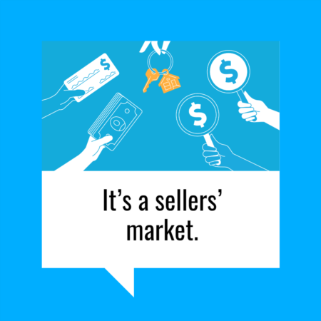 It's a Sellers' Market