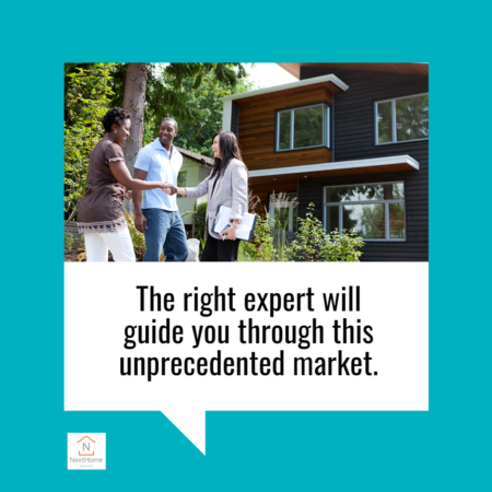 The Right Expert Will Guide You Through This Unprecedented Market