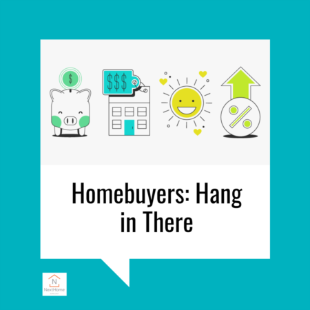 Homebuyers: Hang in There