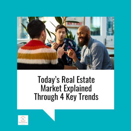Today's Real Estate Market Explained Through 4 Key Trends