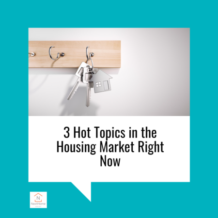3 Hot Topics in the Housing Market Right Now