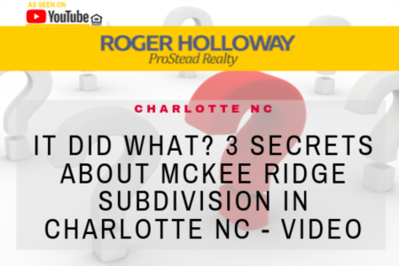 It did what? 3 Secrets about McKee Ridge Subdivision in Charlotte NC - Video