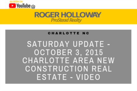 Saturday Update - October 3, 2015 Charlotte Area New Construction Real Estate - Video