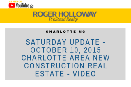 Saturday Update - October 10, 2015 Charlotte Area New Construction Real Estate - Video