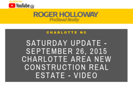 Saturday Update - September 26, 2015 Charlotte Area New Construction Real Estate - Video