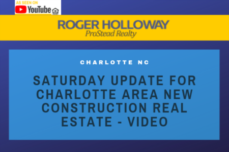 Saturday Update for Charlotte Area New Construction Real Estate - Video
